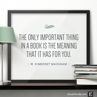 The only important thing in a book is the meaning that it has for you